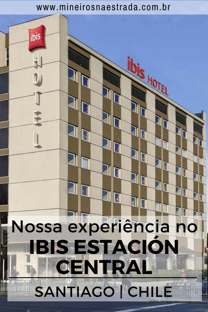 Como foi nossa hospedagem no Ibis Estación Central, em Santiago, no Chile, O hotel é econômico e fica a poucos passos de uma estação de metrô.