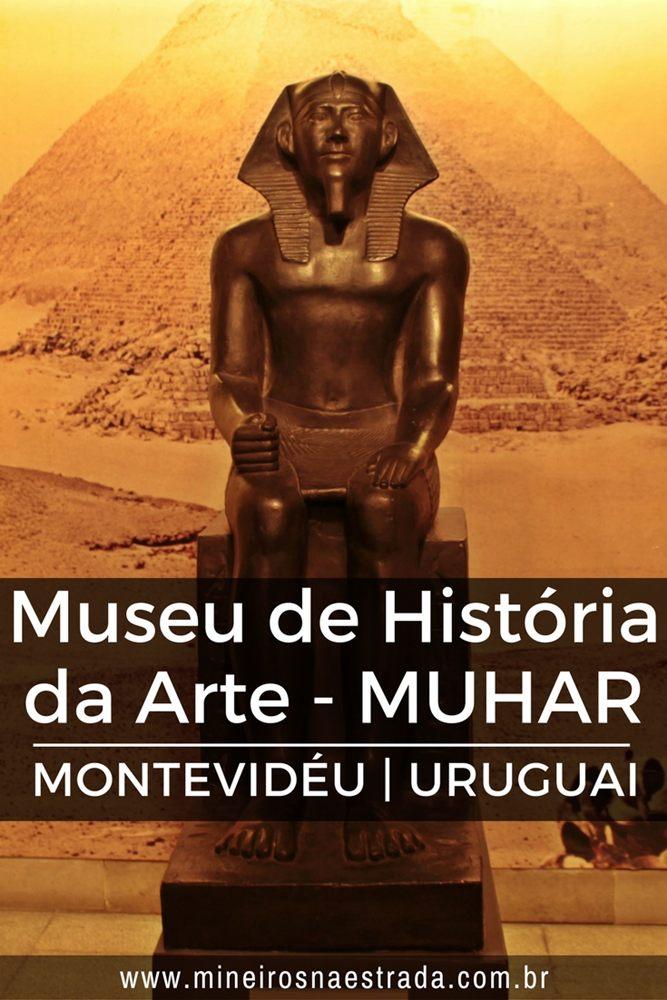 Com um grande e diverso acervo que conta com peças originais e réplicas, o Museu da História da Arte (MuHAR), em Montevidéu, mostra grande produção do homem de várias culturas, durante toda a história da humanidade.