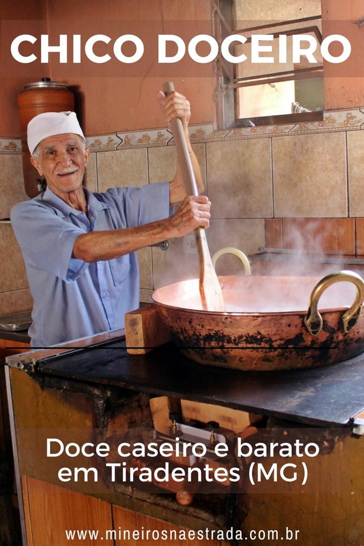 Chico Doceiro é figura conhecidíssima em Tiradentes. Vende doces desde 1965, distribui sorrisos e conversas aos clientes e seus doces são deliciosos e baratos! Infelizmente, ele faleceu em 2017, mas a loja continua funcionando, com sua família fazendo os doces.