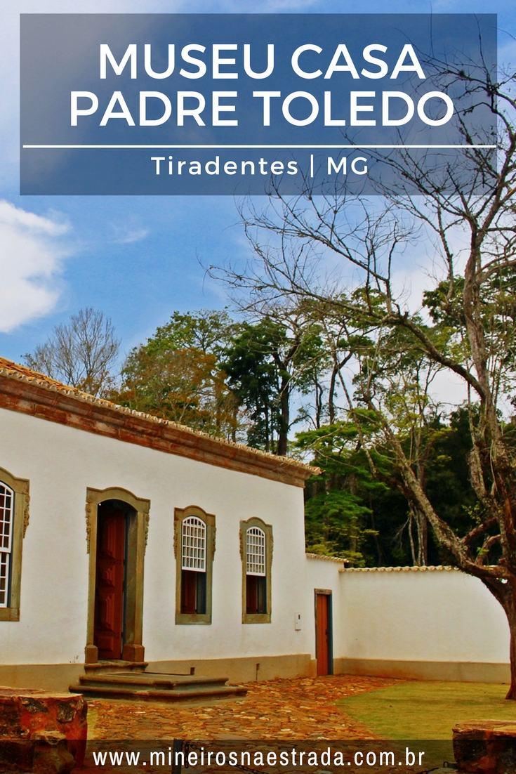 A casa do Padre Toledo, que participou da Inconfidência Mineira, é um museu,o Museu Casa Padre Toledo, em Tiradentes.