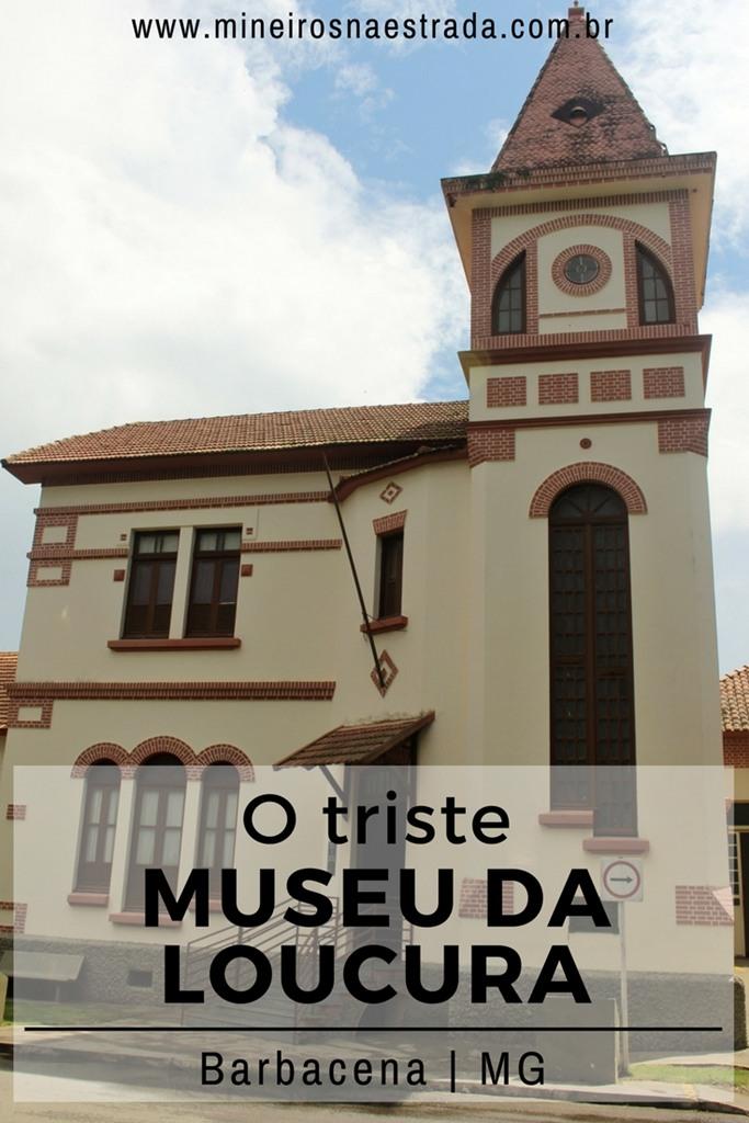Como é a visita ao Museu da Loucura, na cidade mineira de Barbacena, O museu funciona onde era o manicômio da cidade, famoso pela crueldade com que tratava seus pacientes.